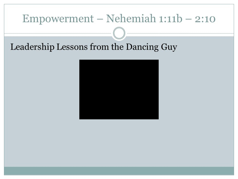 Empowerment – Nehemiah 1:11b – 2:10 Leadership Lessons from the Dancing Guy