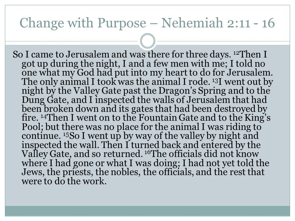 Change with Purpose – Nehemiah 2: So I came to Jerusalem and was there for three days.