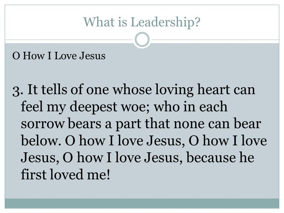 What is Leadership. O How I Love Jesus 3.