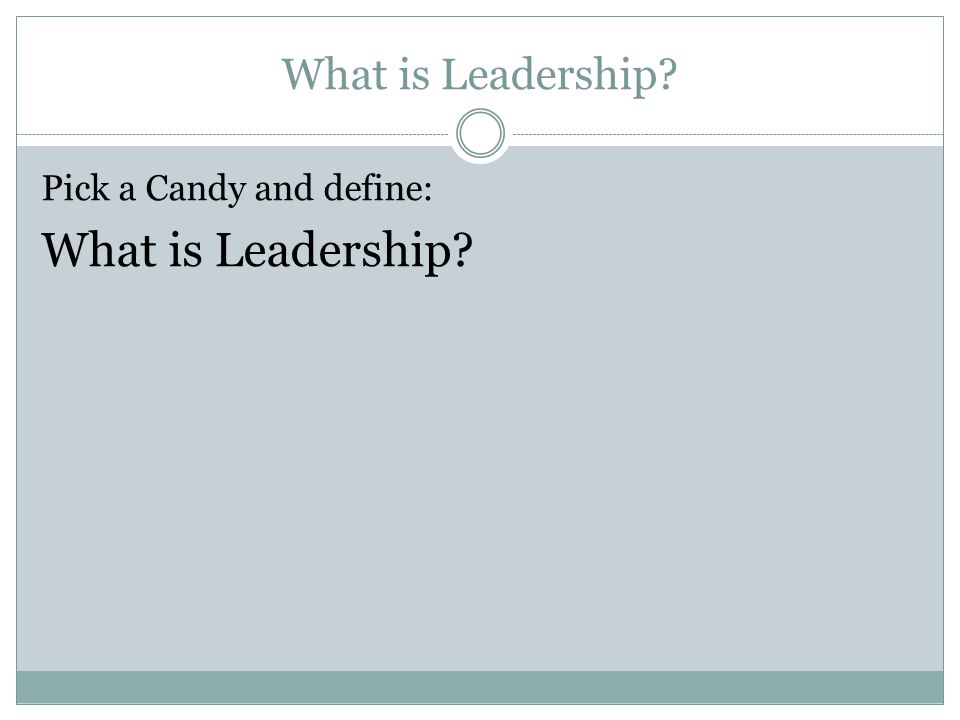 What is Leadership Pick a Candy and define: What is Leadership