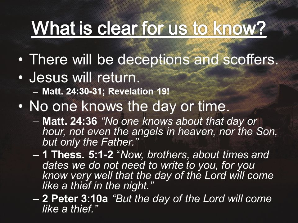 There will be deceptions and scoffers. Jesus will return.