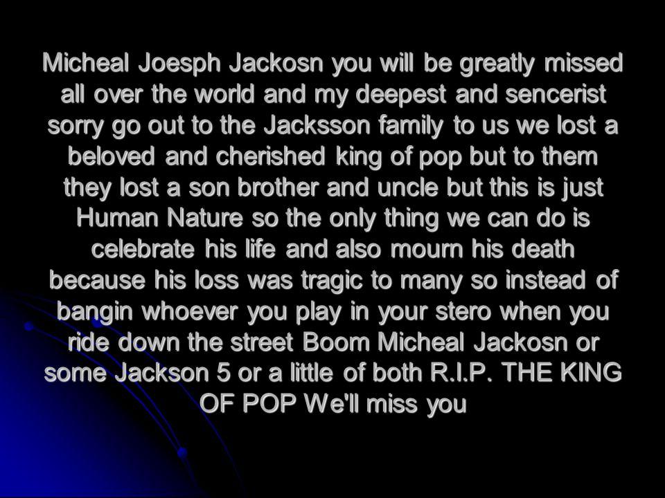 We Miss You Michael Jackson  Micheal Joesph Jackosn you will