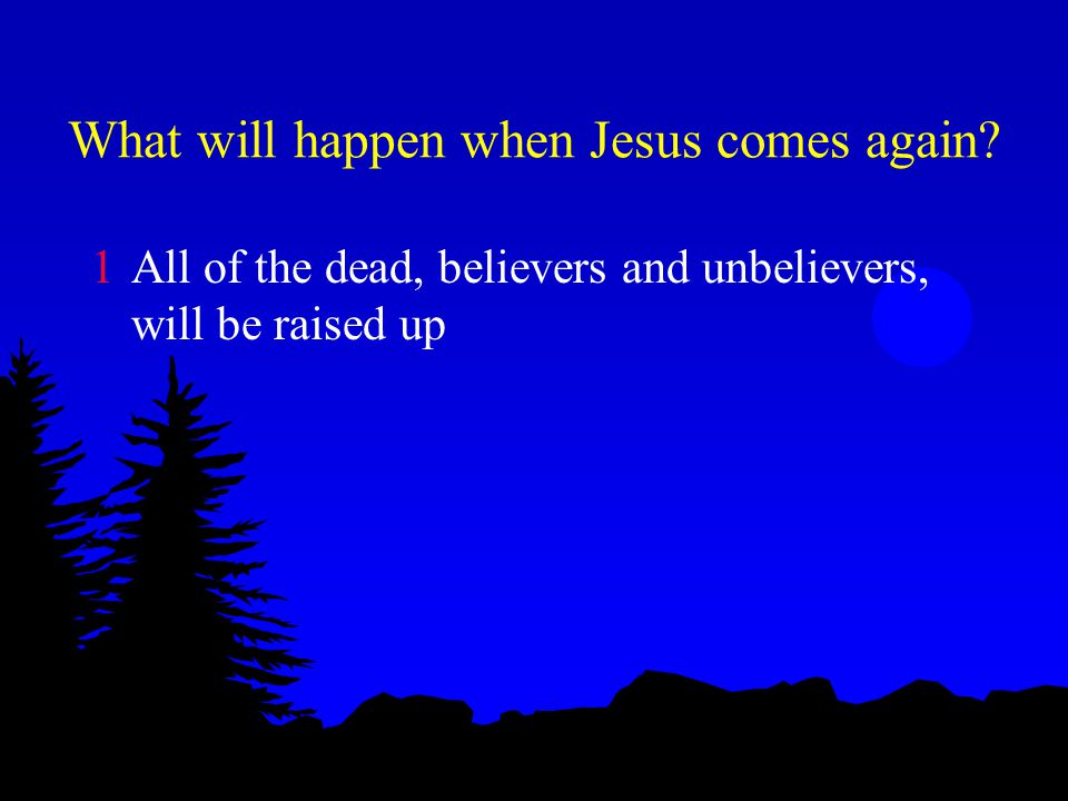 What will happen when Jesus comes again.