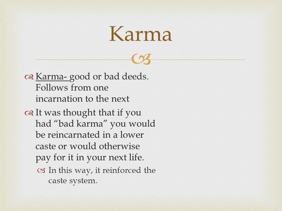   Karma- good or bad deeds.