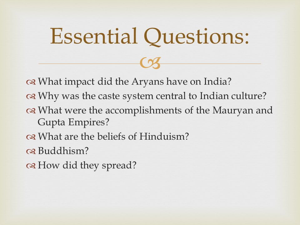   What impact did the Aryans have on India.  Why was the caste system central to Indian culture.