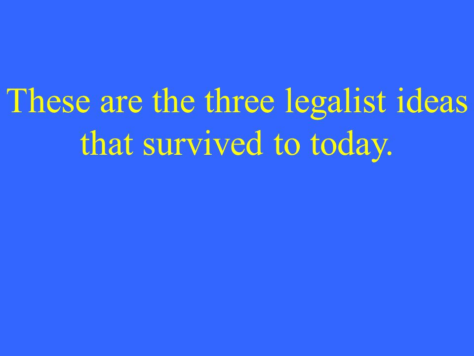 These are the three legalist ideas that survived to today.