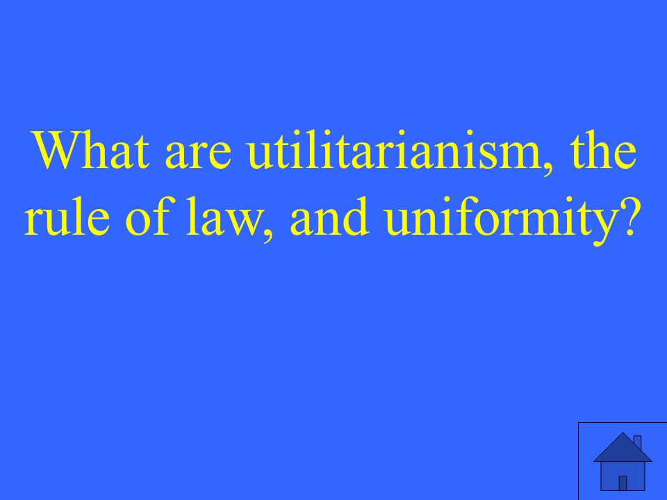 What are utilitarianism, the rule of law, and uniformity