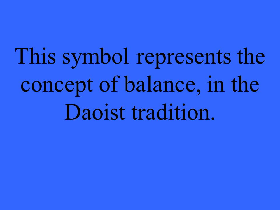 This symbol represents the concept of balance, in the Daoist tradition.
