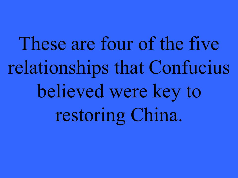 These are four of the five relationships that Confucius believed were key to restoring China.