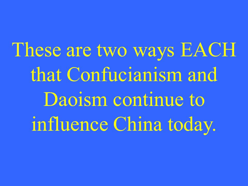 These are two ways EACH that Confucianism and Daoism continue to influence China today.