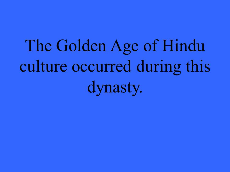 The Golden Age of Hindu culture occurred during this dynasty.