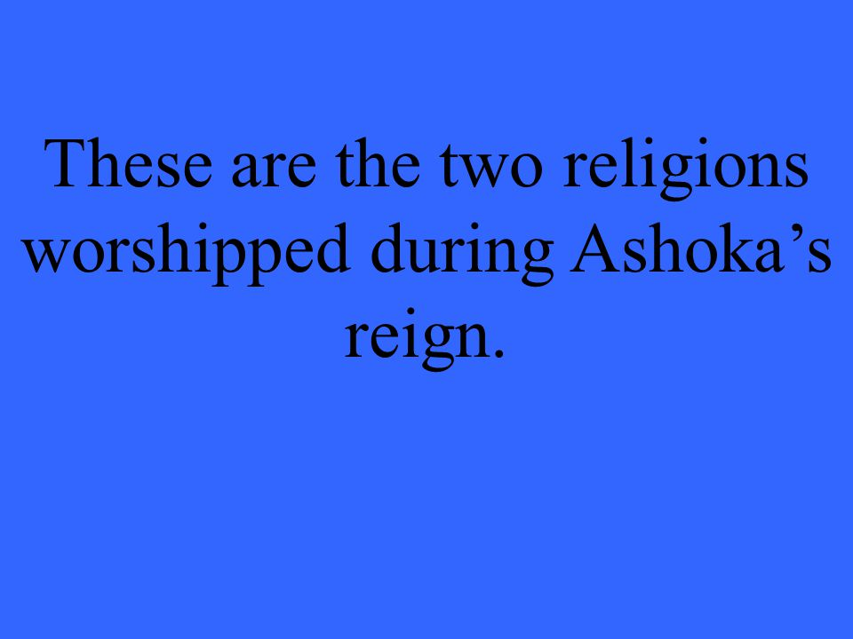 These are the two religions worshipped during Ashoka's reign.