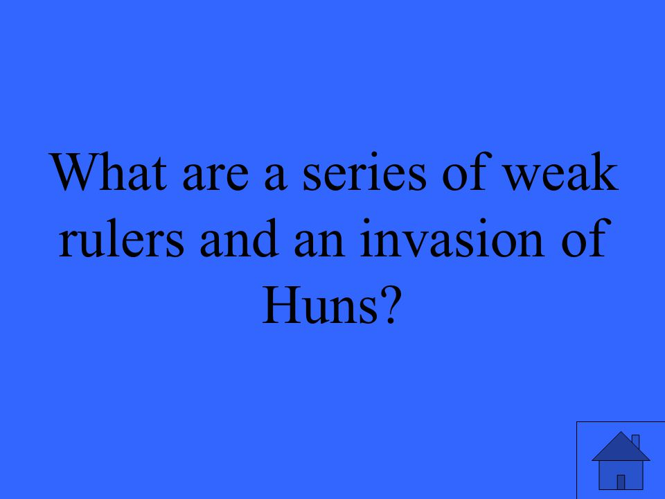 What are a series of weak rulers and an invasion of Huns