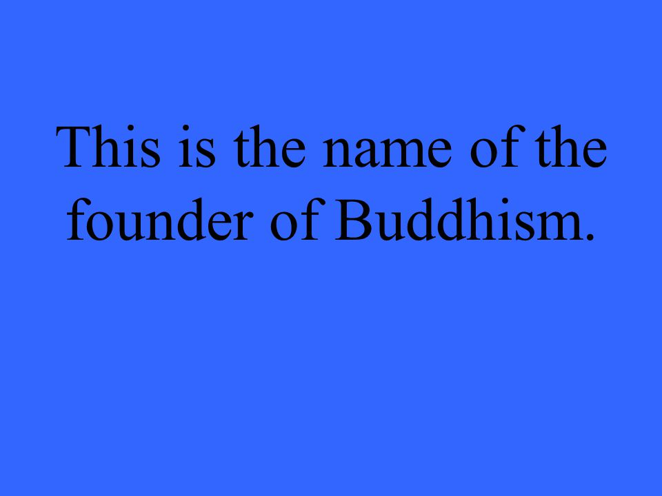 This is the name of the founder of Buddhism.
