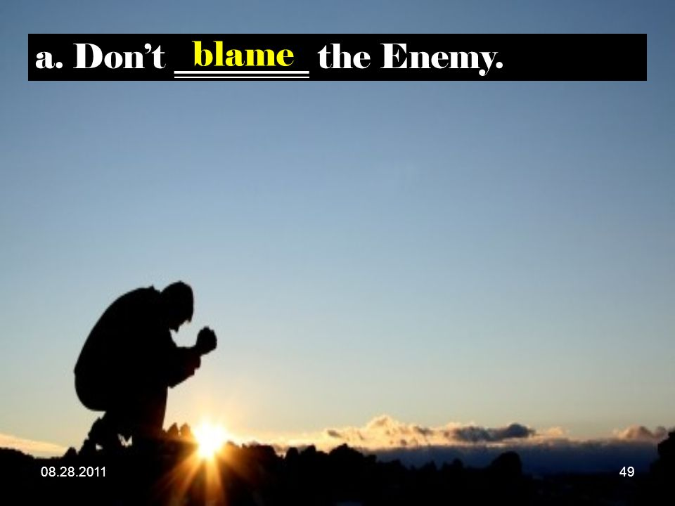a. Don't ________ the Enemy. blame