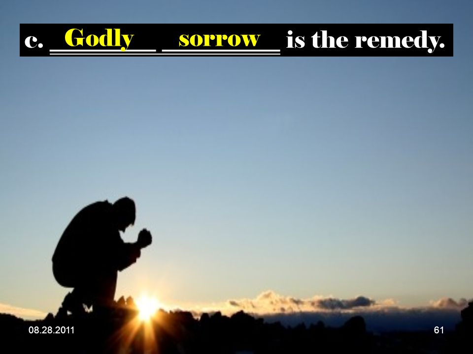 c. _________ __________ is the remedy. Godlysorrow