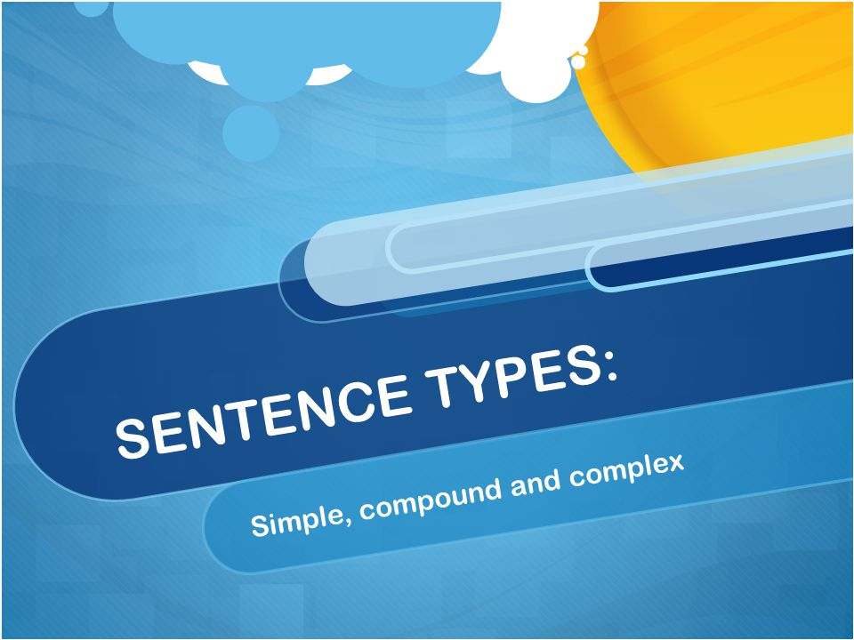 SENTENCE TYPES: Simple, compound and complex