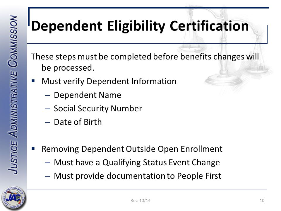 Dependent Eligibility Certification These steps must be completed before benefits changes will be processed.