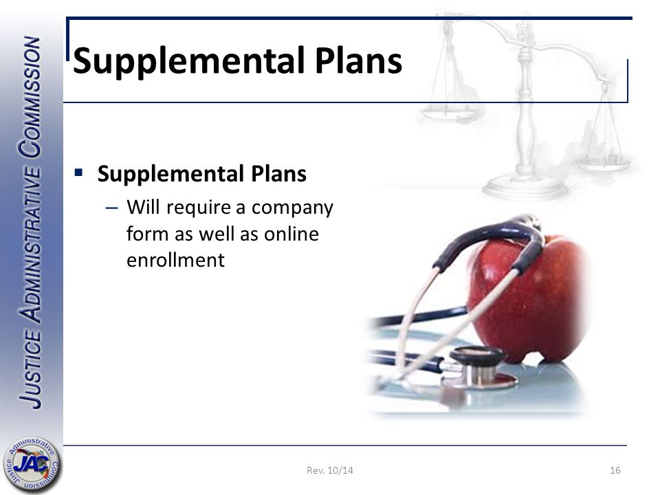 Supplemental Plans  Supplemental Plans – Will require a company form as well as online enrollment 16Rev.