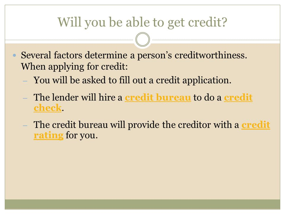 Will you be able to get credit. Several factors determine a person's creditworthiness.