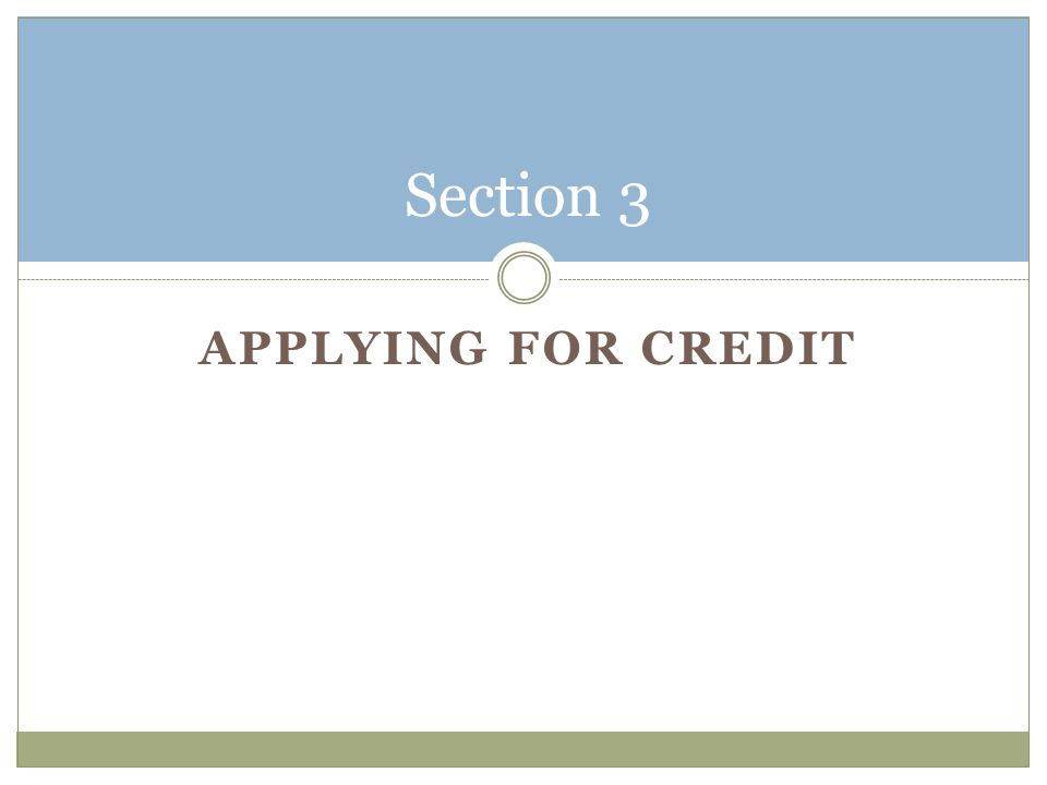 APPLYING FOR CREDIT Section 3