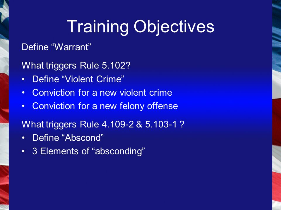 Training Objectives Define Warrant What triggers Rule