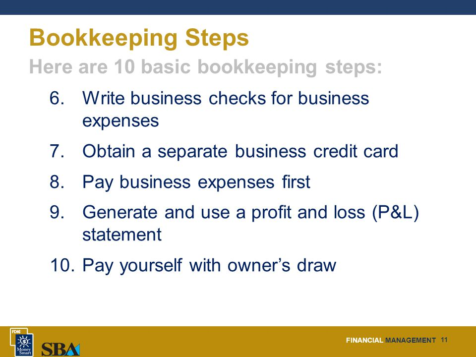 FINANCIAL MANAGEMENT 11 Bookkeeping Steps Here are 10 basic bookkeeping steps: 6.
