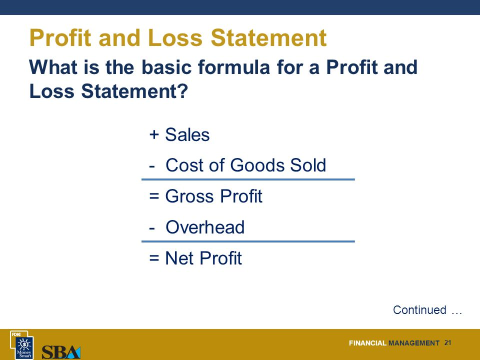 FINANCIAL MANAGEMENT 21 Profit and Loss Statement What is the basic formula for a Profit and Loss Statement.