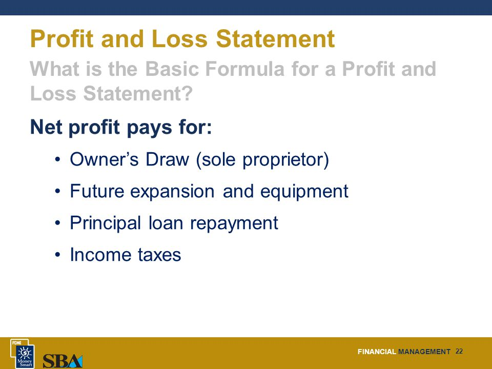 FINANCIAL MANAGEMENT 22 Profit and Loss Statement What is the Basic Formula for a Profit and Loss Statement.