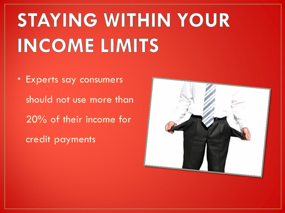 Experts say consumers should not use more than 20% of their income for credit payments