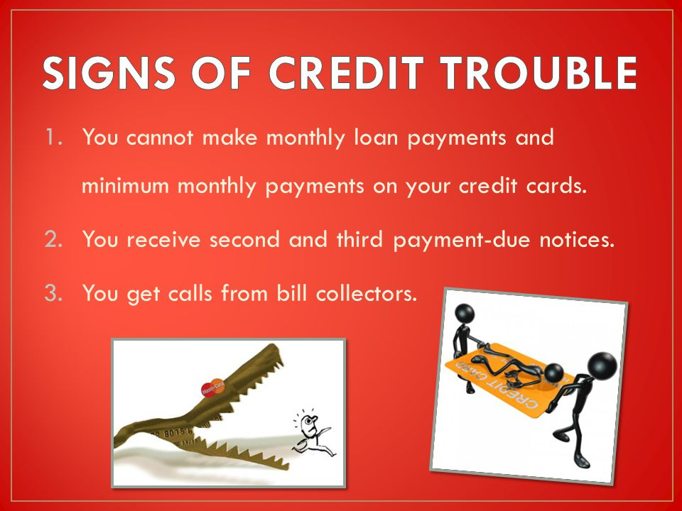 1.You cannot make monthly loan payments and minimum monthly payments on your credit cards.