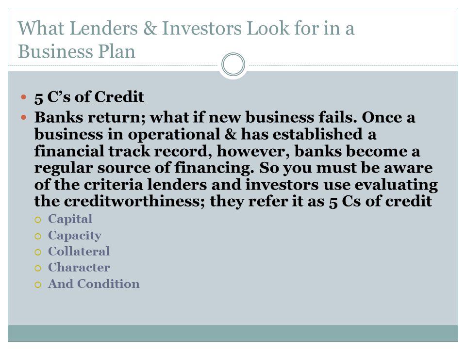What Lenders & Investors Look for in a Business Plan 5 C's of Credit Banks return; what if new business fails.
