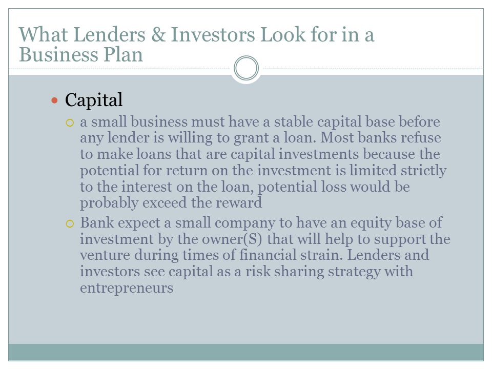 Capital  a small business must have a stable capital base before any lender is willing to grant a loan.