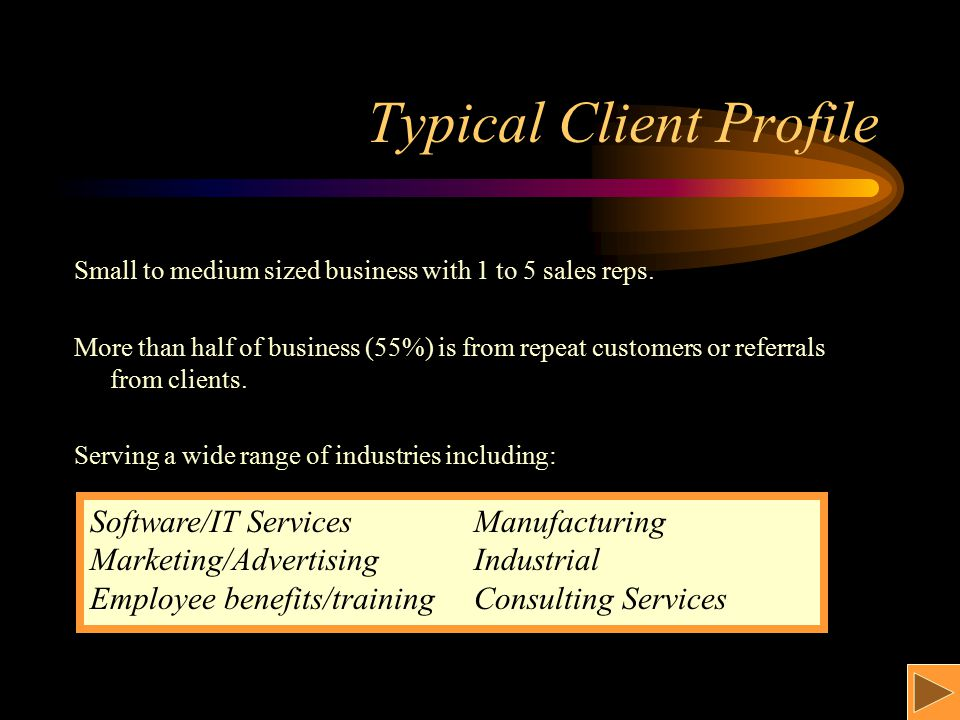 Typical Client Profile Small to medium sized business with 1 to 5 sales reps.