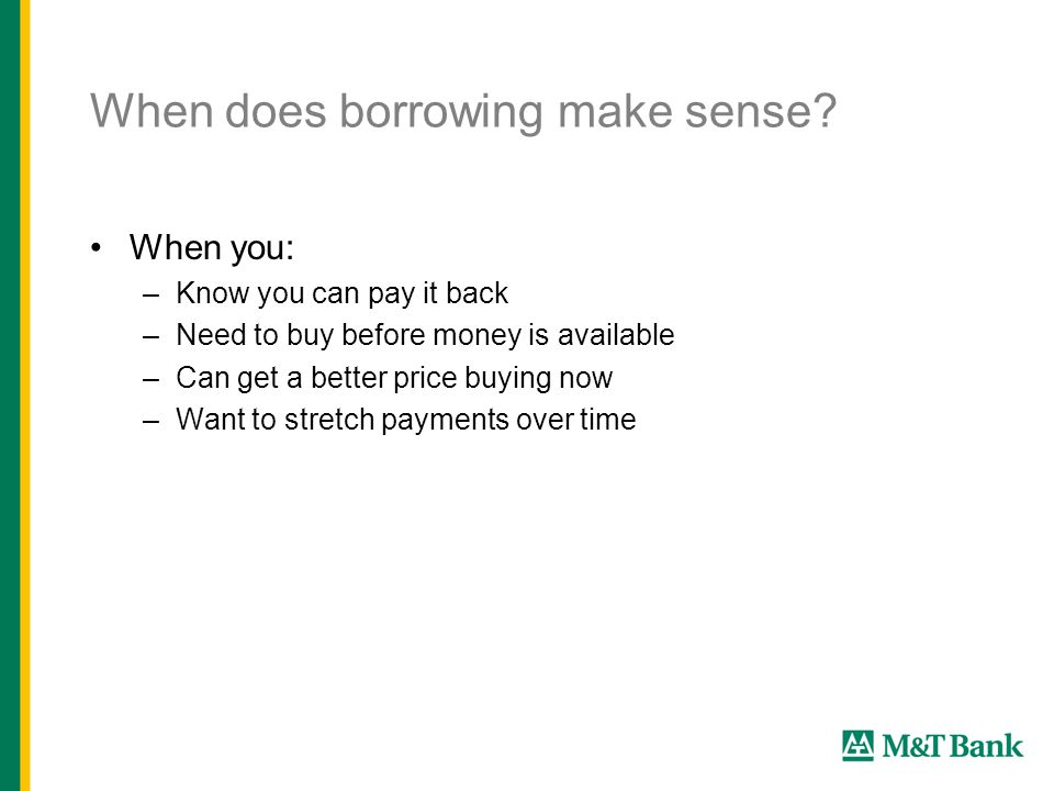 When does borrowing make sense.