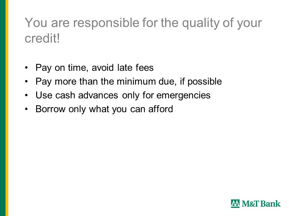 You are responsible for the quality of your credit.