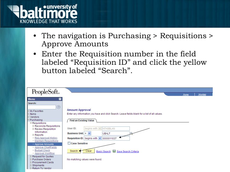 The navigation is Purchasing > Requisitions > Approve Amounts Enter the Requisition number in the field labeled Requisition ID and click the yellow button labeled Search .