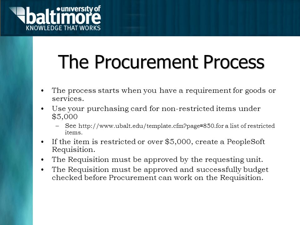 The Procurement Process The process starts when you have a requirement for goods or services.