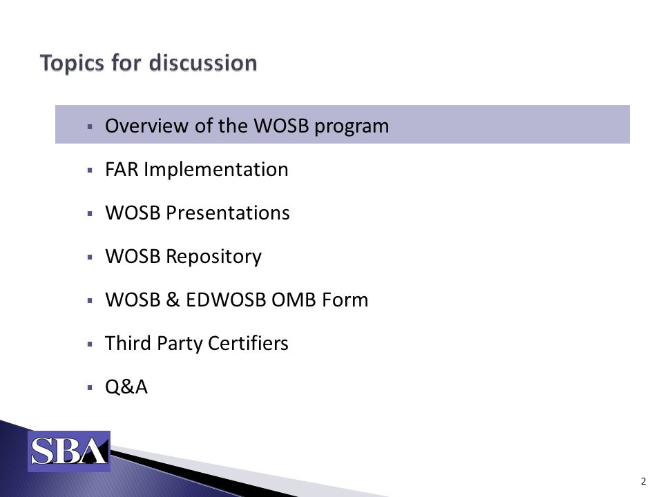  Overview of the WOSB program  FAR Implementation  WOSB Presentations  WOSB Repository  WOSB & EDWOSB OMB Form  Third Party Certifiers  Q&A 2