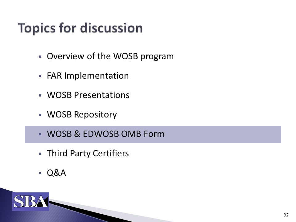  Overview of the WOSB program  FAR Implementation  WOSB Presentations  WOSB Repository  WOSB & EDWOSB OMB Form  Third Party Certifiers  Q&A 32