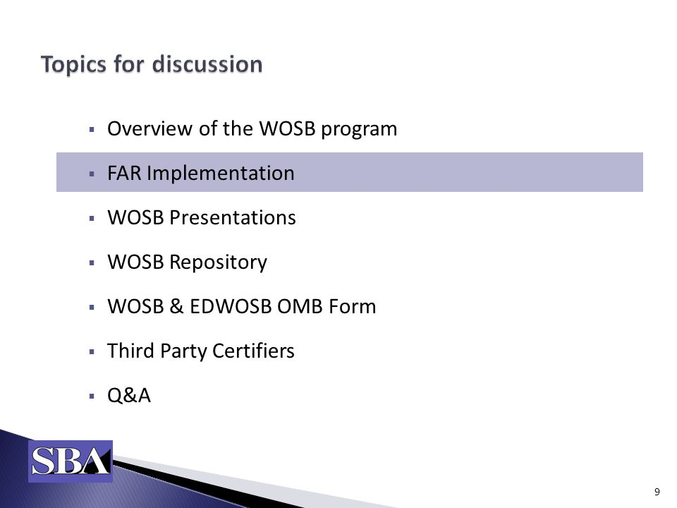  Overview of the WOSB program  FAR Implementation  WOSB Presentations  WOSB Repository  WOSB & EDWOSB OMB Form  Third Party Certifiers  Q&A 9