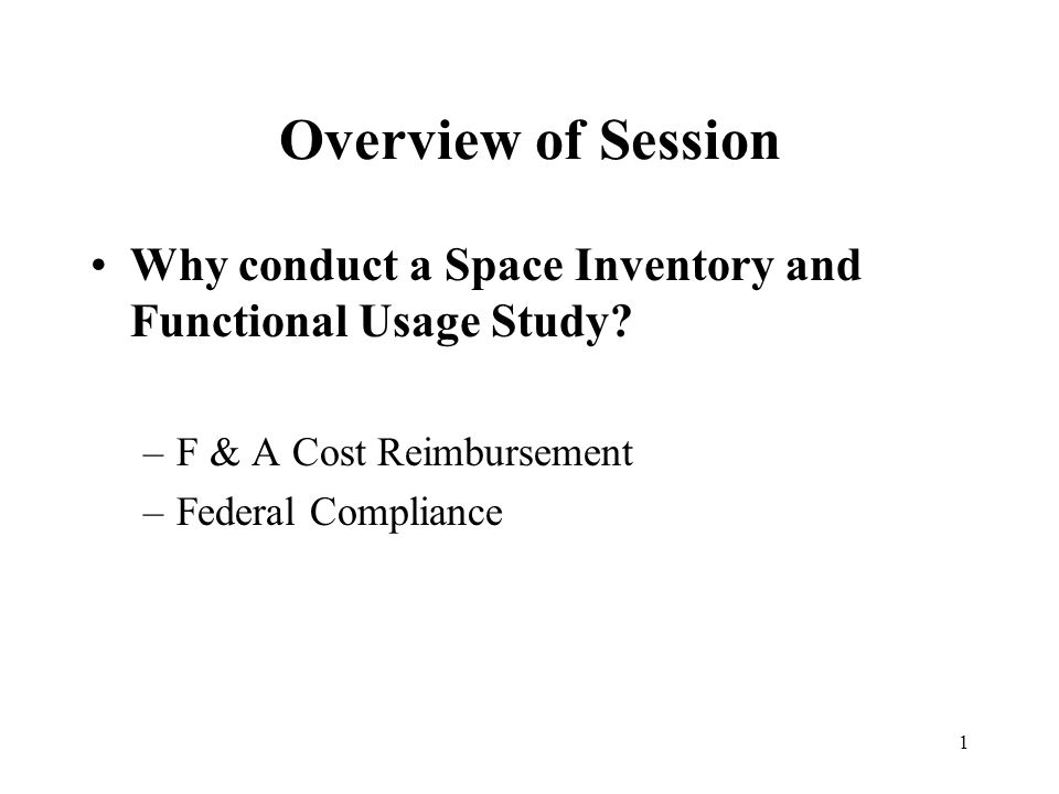 1 Overview of Session Why conduct a Space Inventory and Functional Usage Study.
