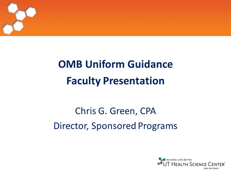 OMB Uniform Guidance Faculty Presentation Chris G. Green, CPA Director, Sponsored Programs