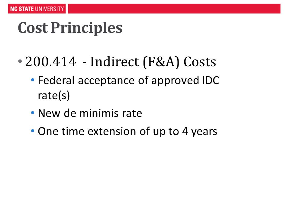 Cost Principles Indirect (F&A) Costs Federal acceptance of approved IDC rate(s) New de minimis rate One time extension of up to 4 years