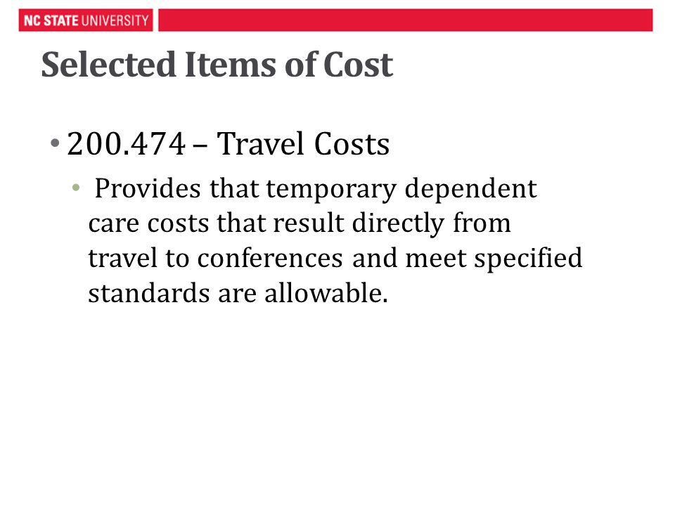 Selected Items of Cost – Travel Costs Provides that temporary dependent care costs that result directly from travel to conferences and meet specified standards are allowable.