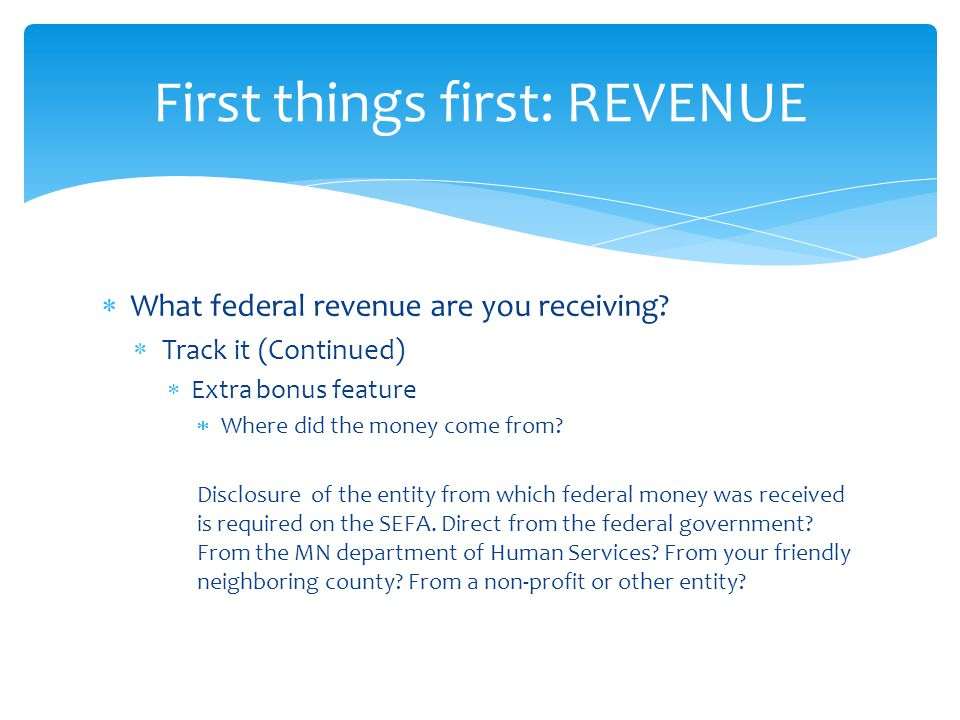  What federal revenue are you receiving.