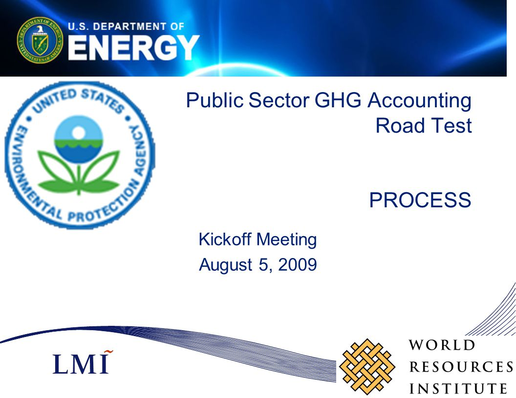 Public Sector GHG Accounting Road Test PROCESS Kickoff Meeting August 5, 2009