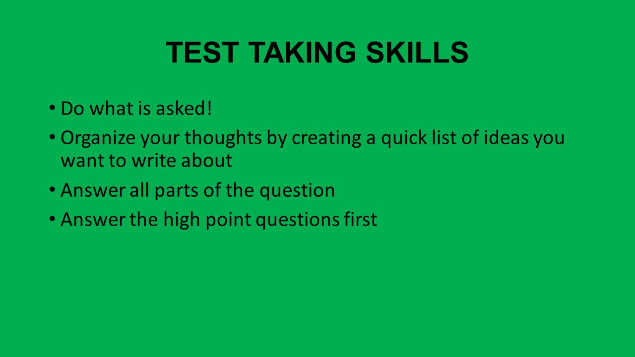 TEST TAKING SKILLS Do what is asked.