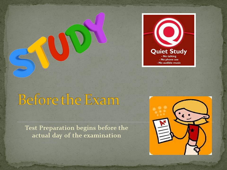 Test Preparation begins before the actual day of the examination