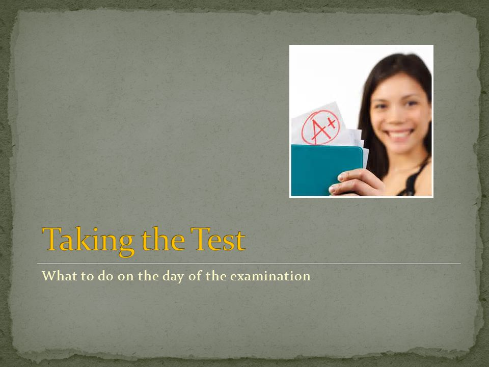 What to do on the day of the examination